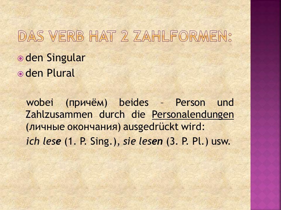  den Singular  den Plural wobei (причём) beides – Person und Zahlzusammen durch die Personalendungen (личные окончания) ausgedrückt wird: ich lese (1.