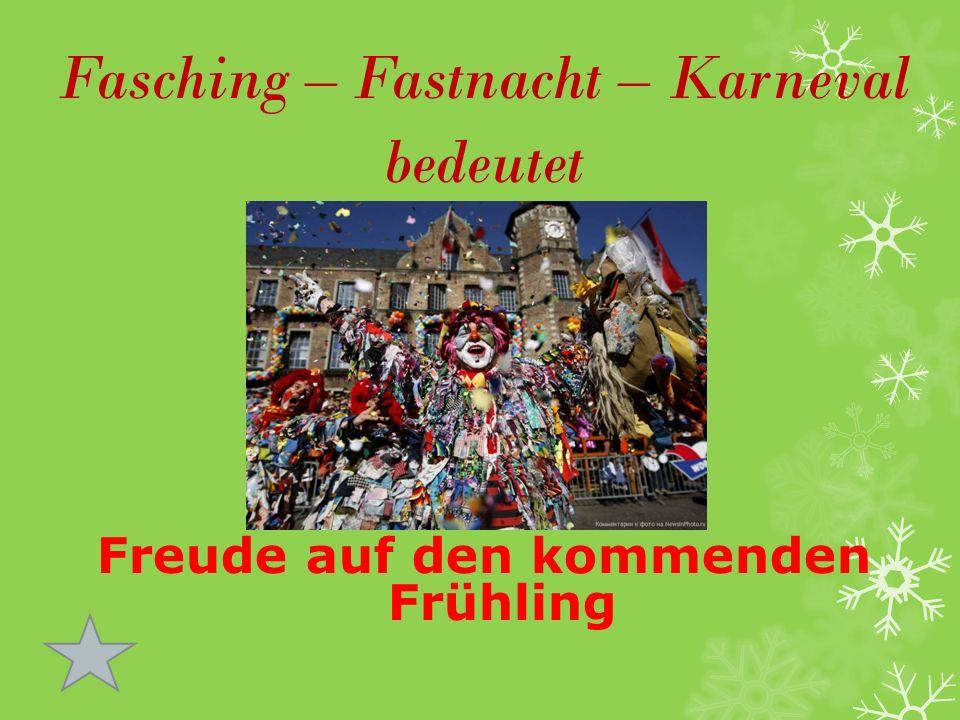 Fasching – Fastnacht – Karneval bedeutet Freude auf den kommenden Frühling