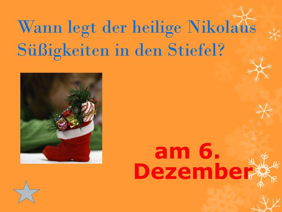 Wann legt der heilige Nikolaus Süßigkeiten in den Stiefel? am 6. Dezember