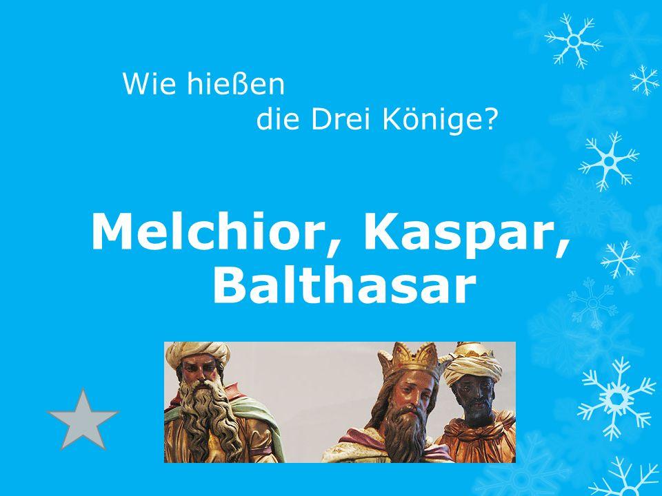 Wie hießen die Drei Könige Melchior, Kaspar, Balthasar