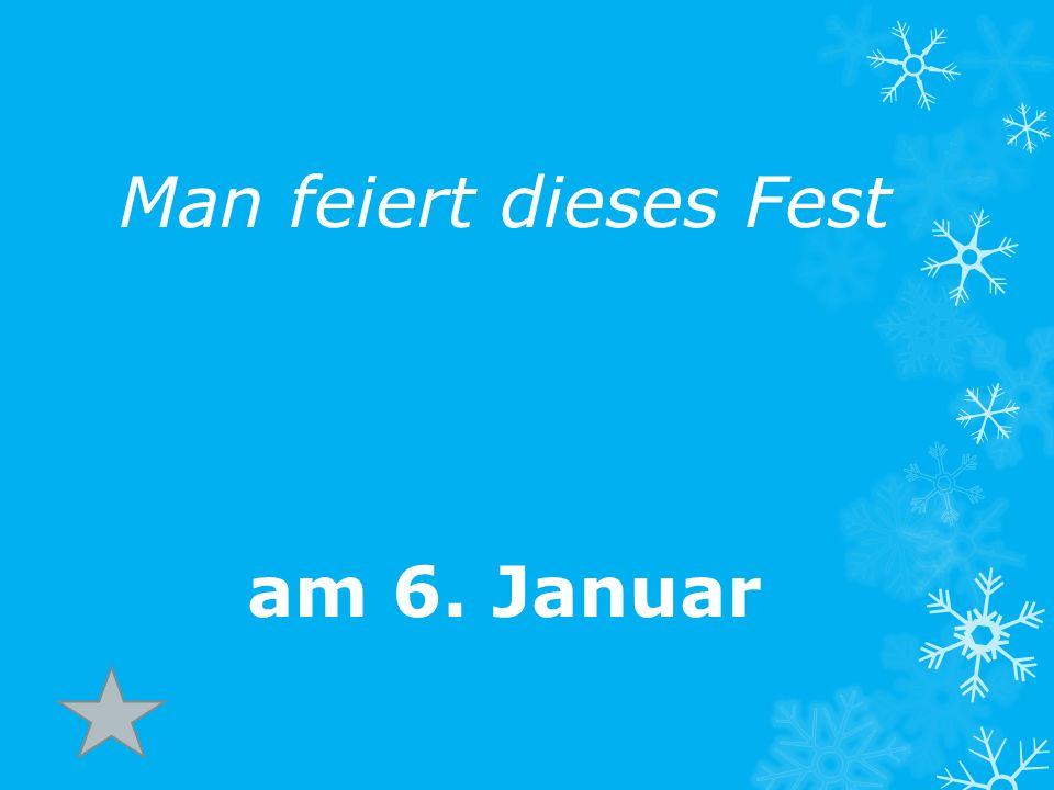 Man feiert dieses Fest am 6. Januar