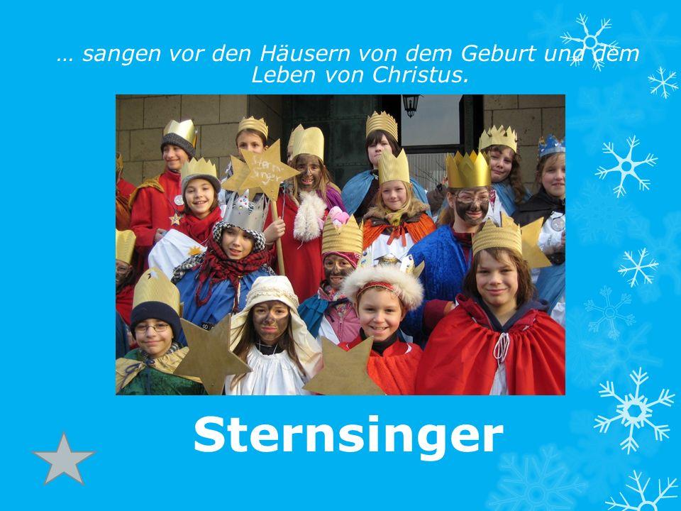 … sangen vor den Häusern von dem Geburt und dem Leben von Christus. Sternsinger