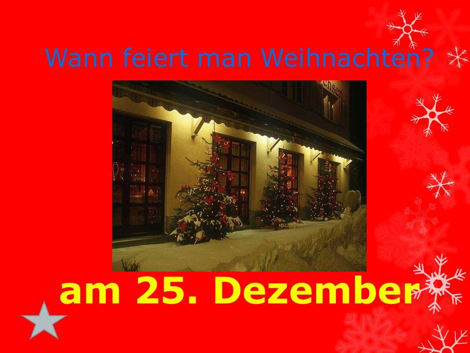 Wann feiert man Weihnachten am 25. Dezember