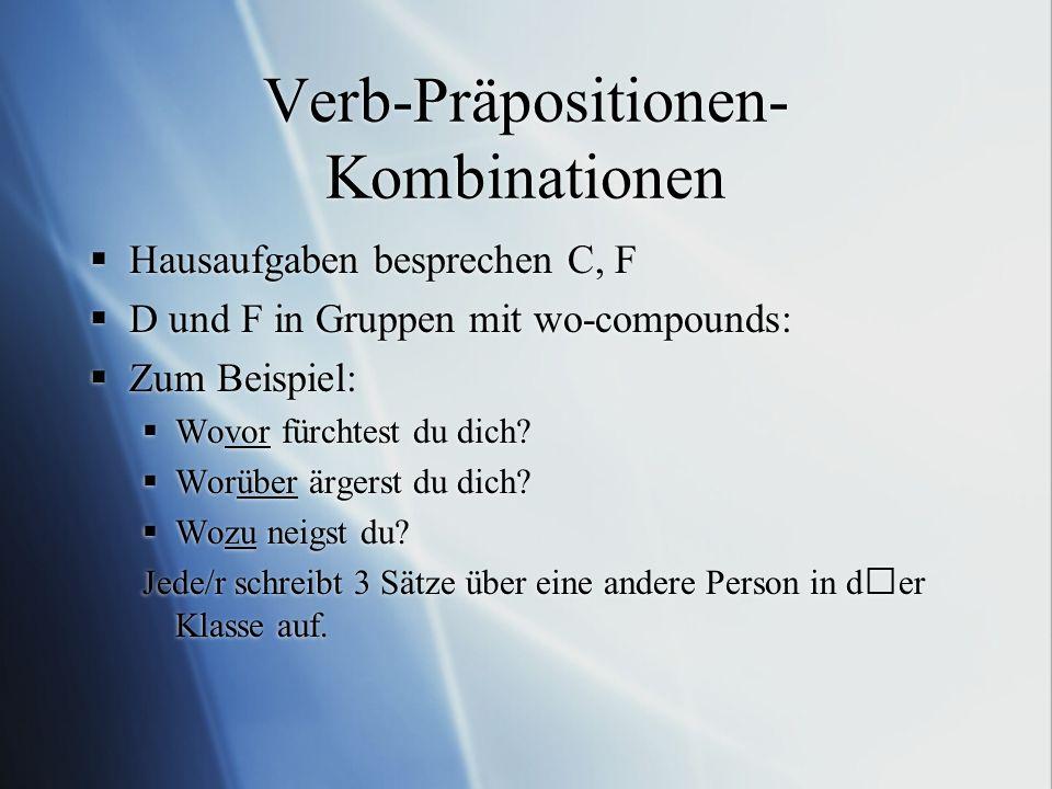 Verb-Präpositionen- Kombinationen  Hausaufgaben besprechen C, F  D und F in Gruppen mit wo-compounds:  Zum Beispiel:  Wovor fürchtest du dich?  W