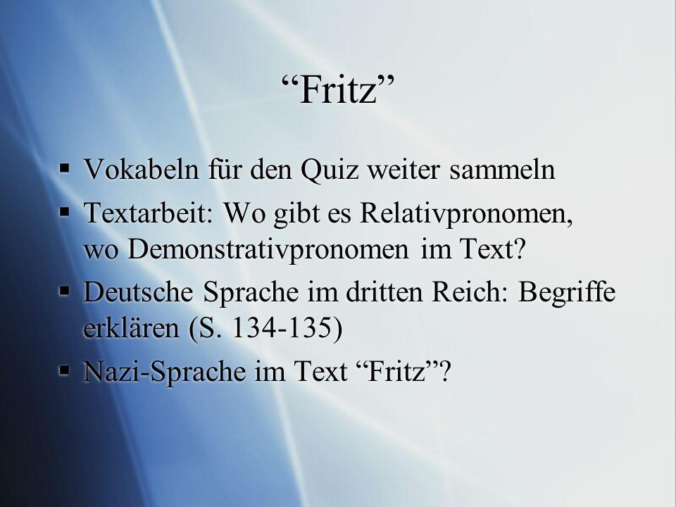 """""""Fritz""""  Vokabeln für den Quiz weiter sammeln  Textarbeit: Wo gibt es Relativpronomen, wo Demonstrativpronomen im Text?  Deutsche Sprache im dritte"""