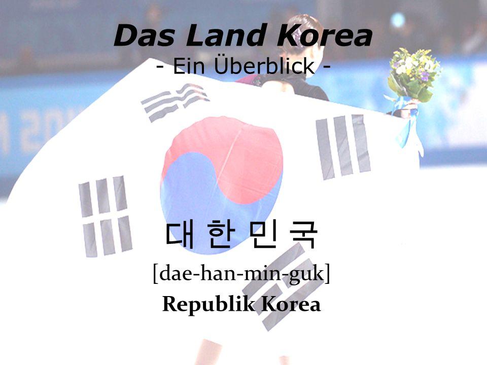 Das Land Korea - Ein Überblick - 대 한 민 국 [dae-han-min-guk] Republik Korea