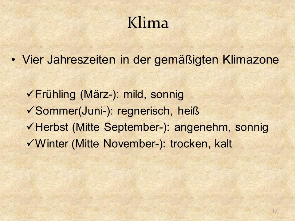 Klima Vier Jahreszeiten in der gemäßigten Klimazone Frühling (März-): mild, sonnig Sommer(Juni-): regnerisch, heiß Herbst (Mitte September-): angenehm, sonnig Winter (Mitte November-): trocken, kalt 17