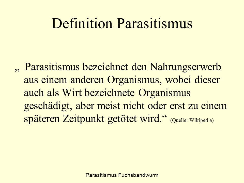"""Definition Parasitismus """" Parasitismus bezeichnet den Nahrungserwerb aus einem anderen Organismus, wobei dieser auch als Wirt bezeichnete Organismus g"""