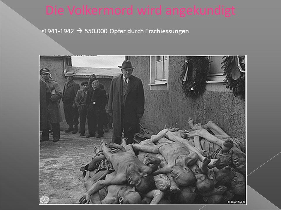 Die Volkermord wird angekundigt 1941-1942  550.000 Opfer durch Erschiessungen