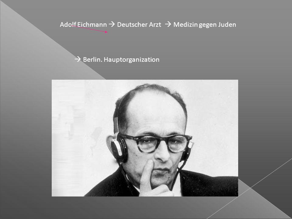 Adolf Eichmann  Deutscher Arzt  Medizin gegen Juden  Berlin. Hauptorganization