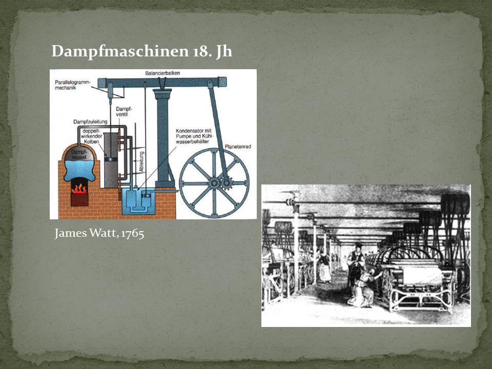 Dampfmaschinen 18. Jh James Watt, 1765