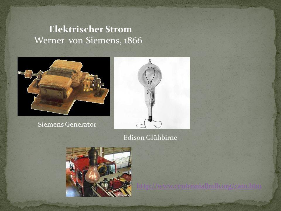 Elektrischer Strom Werner von Siemens, 1866 Siemens Generator Edison Glühbirne http://www.centennialbulb.org/cam.htm