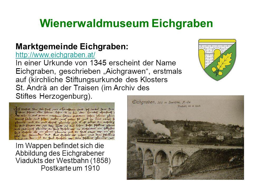 """Wienerwaldmuseum Eichgraben Marktgemeinde Eichgraben: http://www.eichgraben.at/ In einer Urkunde von 1345 erscheint der Name Eichgraben, geschrieben """"Aichgrawen , erstmals auf (kirchliche Stiftungsurkunde des Klosters St."""