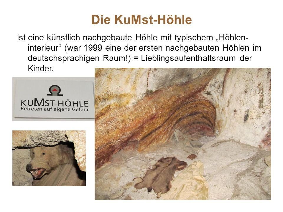 """Die KuMst-Höhle ist eine künstlich nachgebaute Höhle mit typischem """"Höhlen- interieur (war 1999 eine der ersten nachgebauten Höhlen im deutschsprachigen Raum!) = Lieblingsaufenthaltsraum der Kinder."""