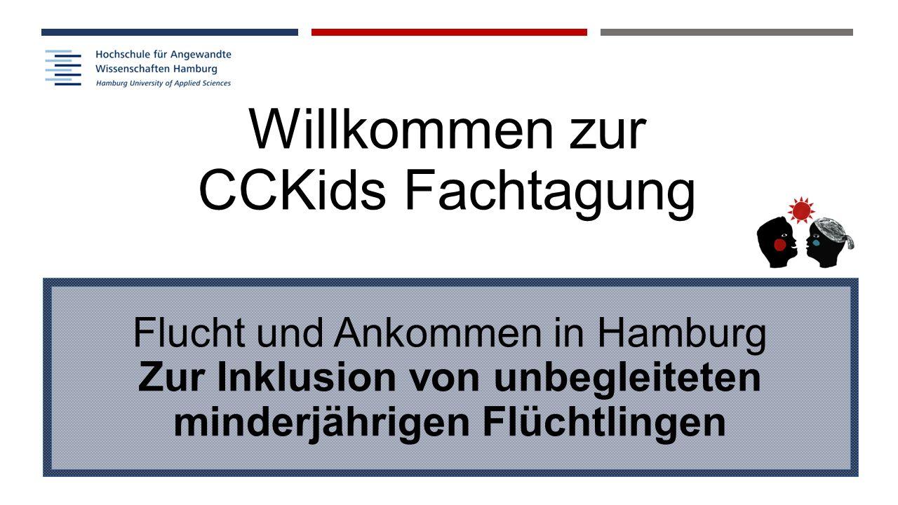 Willkommen zur CCKids Fachtagung Flucht und Ankommen in Hamburg Zur Inklusion von unbegleiteten minderjährigen Flüchtlingen