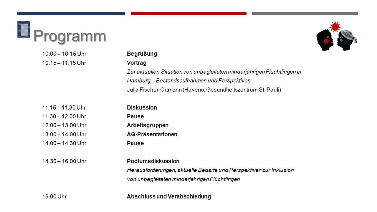 Programm 10.00 – 10.15 Uhr Begrüßung 10.15 – 11.15 Uhr Vortrag Zur aktuellen Situation von unbegleiteten minderjährigen Flüchtlingen in Hamburg – Bestandsaufnahmen und Perspektiven: Julia Fischer-Ortmann (Haveno, Gesundheitszentrum St.