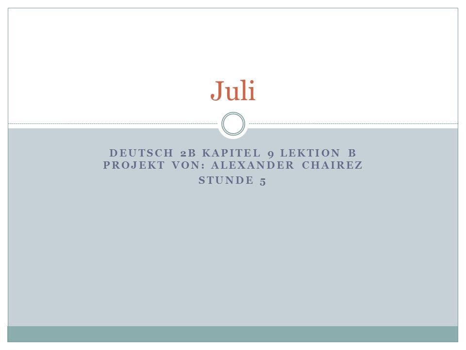 DEUTSCH 2B KAPITEL 9 LEKTION B PROJEKT VON: ALEXANDER CHAIREZ STUNDE 5 Juli