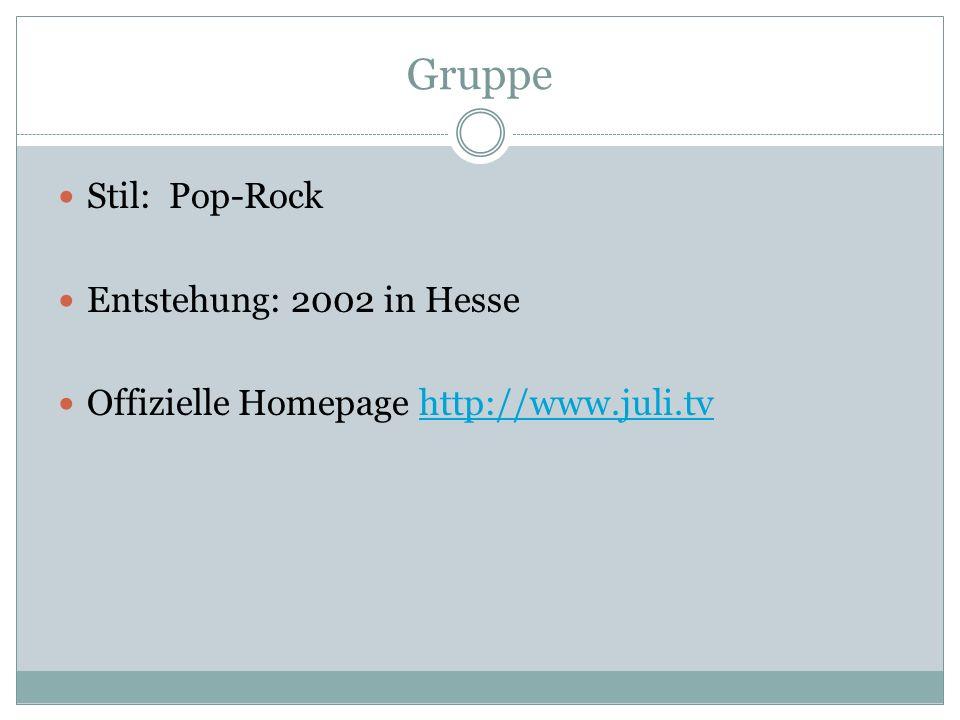 Gruppe Stil: Pop-Rock Entstehung: 2002 in Hesse Offizielle Homepage http://www.juli.tvhttp://www.juli.tv