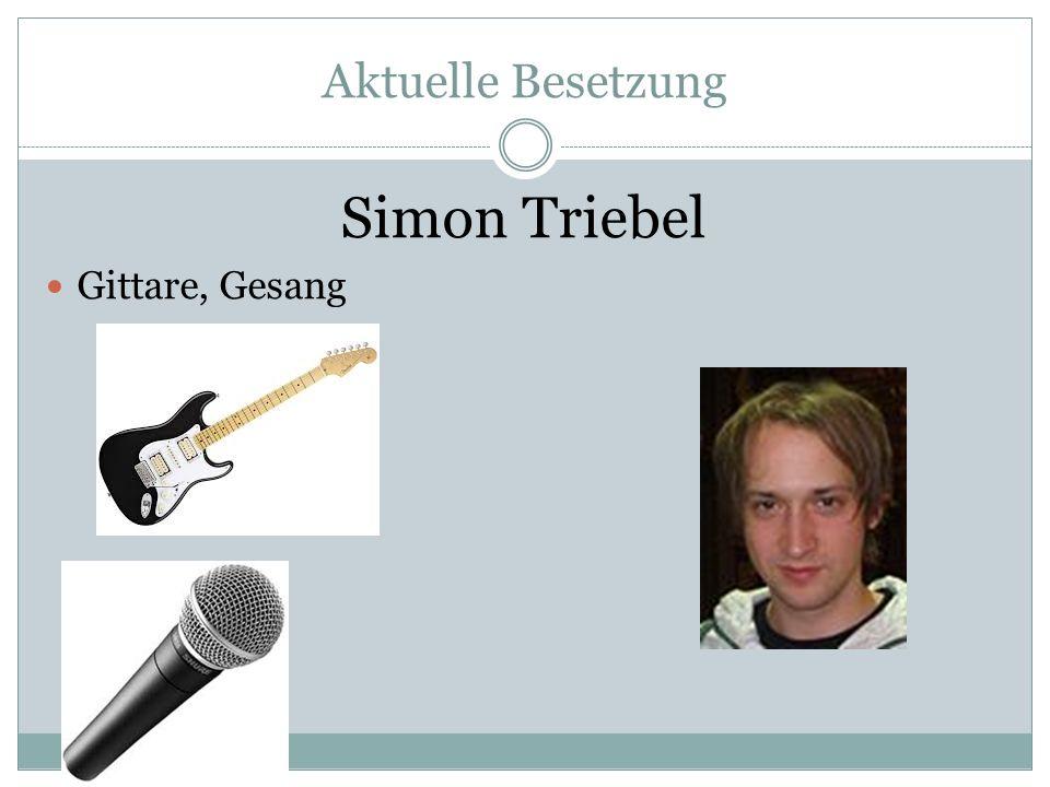 Aktuelle Besetzung Simon Triebel Gittare, Gesang