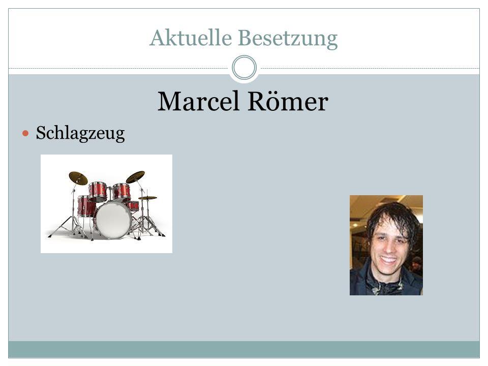 Aktuelle Besetzung Marcel Römer Schlagzeug