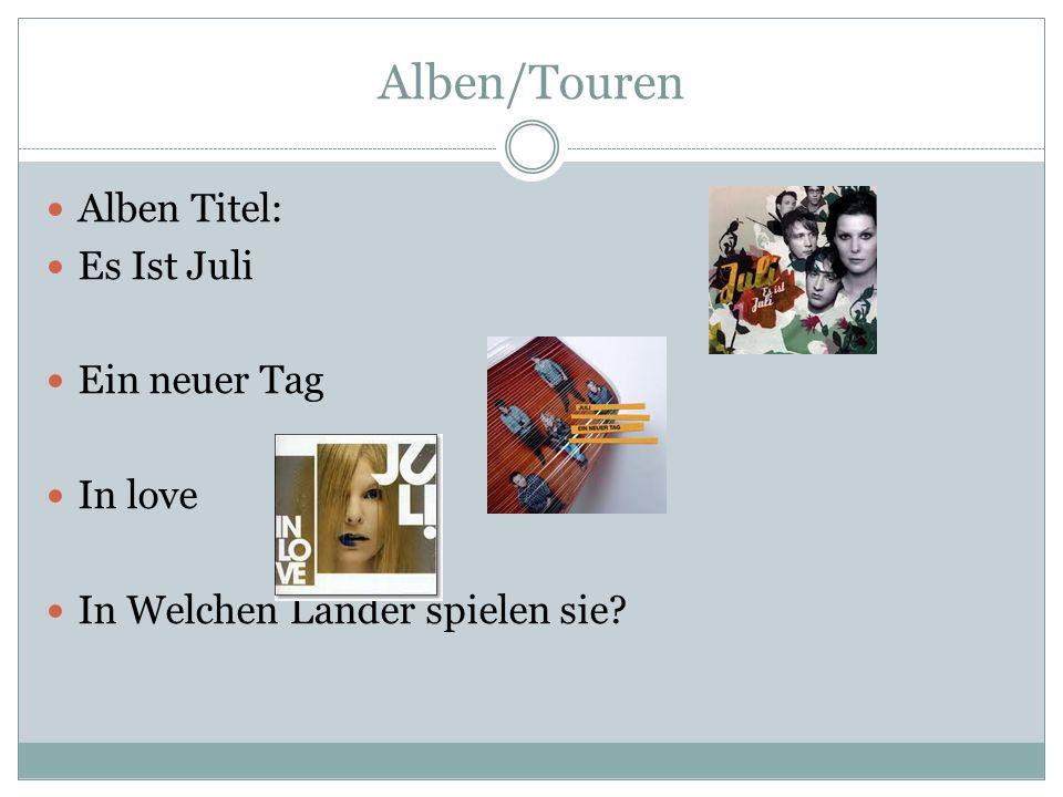 Alben/Touren Alben Titel: Es Ist Juli Ein neuer Tag In love In Welchen Länder spielen sie?