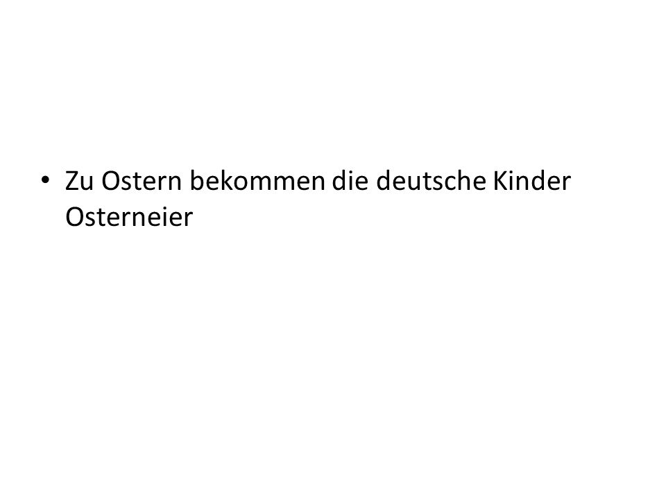 Zu Ostern bekommen die deutsche Kinder Osterneier