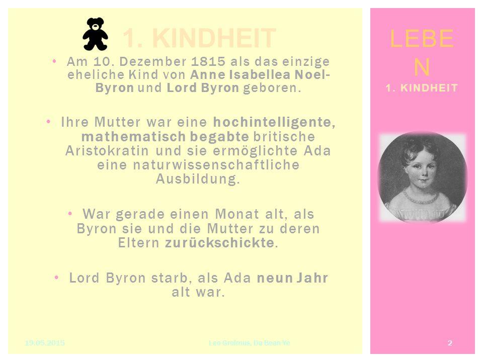 Am 10. Dezember 1815 als das einzige eheliche Kind von Anne Isabellea Noel- Byron und Lord Byron geboren. Ihre Mutter war eine hochintelligente, mathe