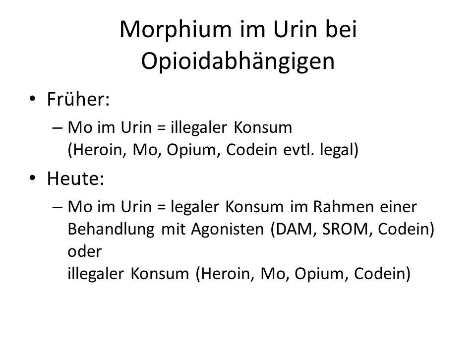 Morphium im Urin bei Opioidabhängigen Früher: – Mo im Urin = illegaler Konsum (Heroin, Mo, Opium, Codein evtl. legal) Heute: – Mo im Urin = legaler Ko