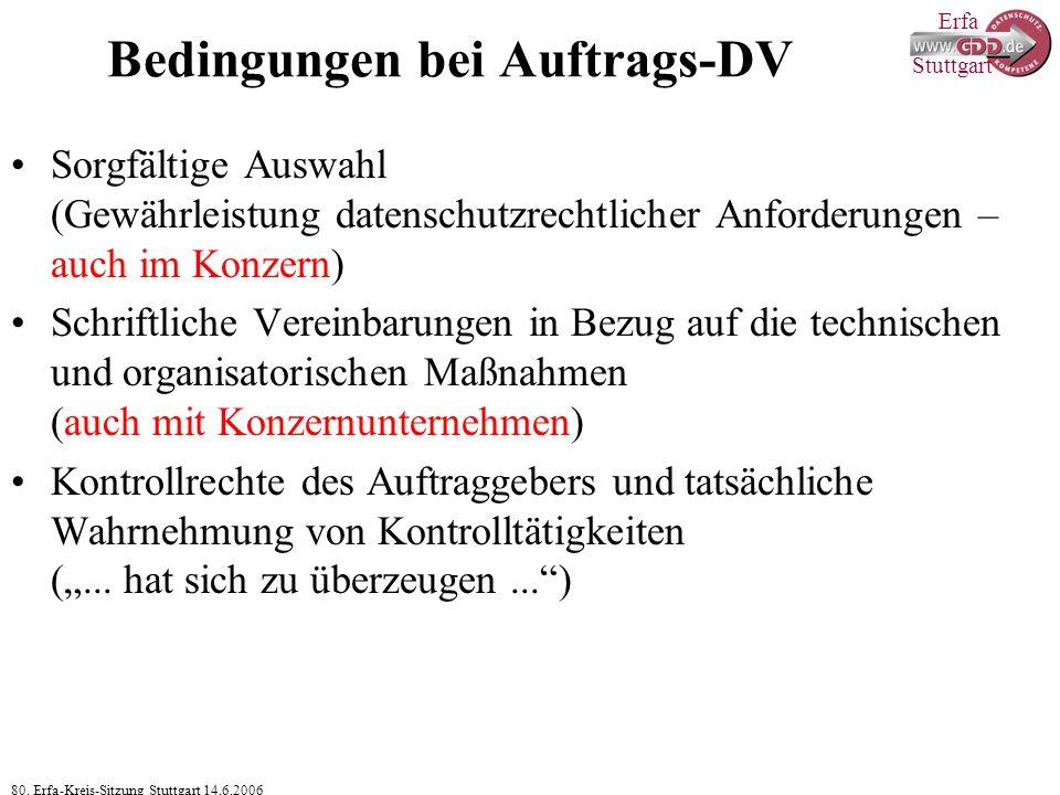 Erfa 80. Erfa-Kreis-Sitzung Stuttgart 14.6.2006 Stuttgart Bedingungen bei Auftrags-DV Sorgfältige Auswahl (Gewährleistung datenschutzrechtlicher Anfor