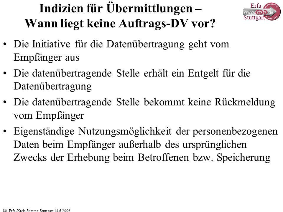 Erfa 80. Erfa-Kreis-Sitzung Stuttgart 14.6.2006 Stuttgart Indizien für Übermittlungen – Wann liegt keine Auftrags-DV vor? Die Initiative für die Daten