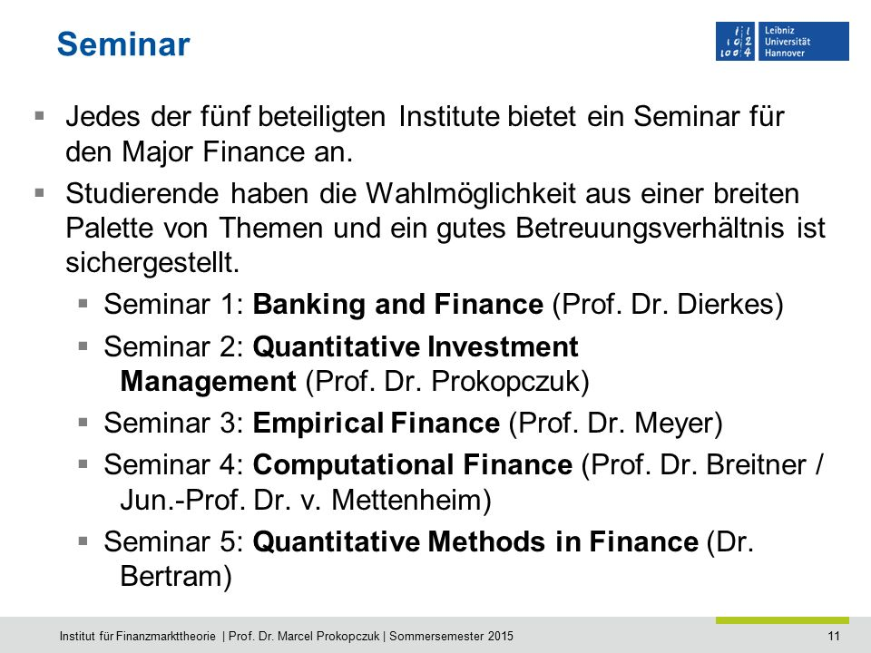 11 Seminar  Jedes der fünf beteiligten Institute bietet ein Seminar für den Major Finance an.  Studierende haben die Wahlmöglichkeit aus einer breit