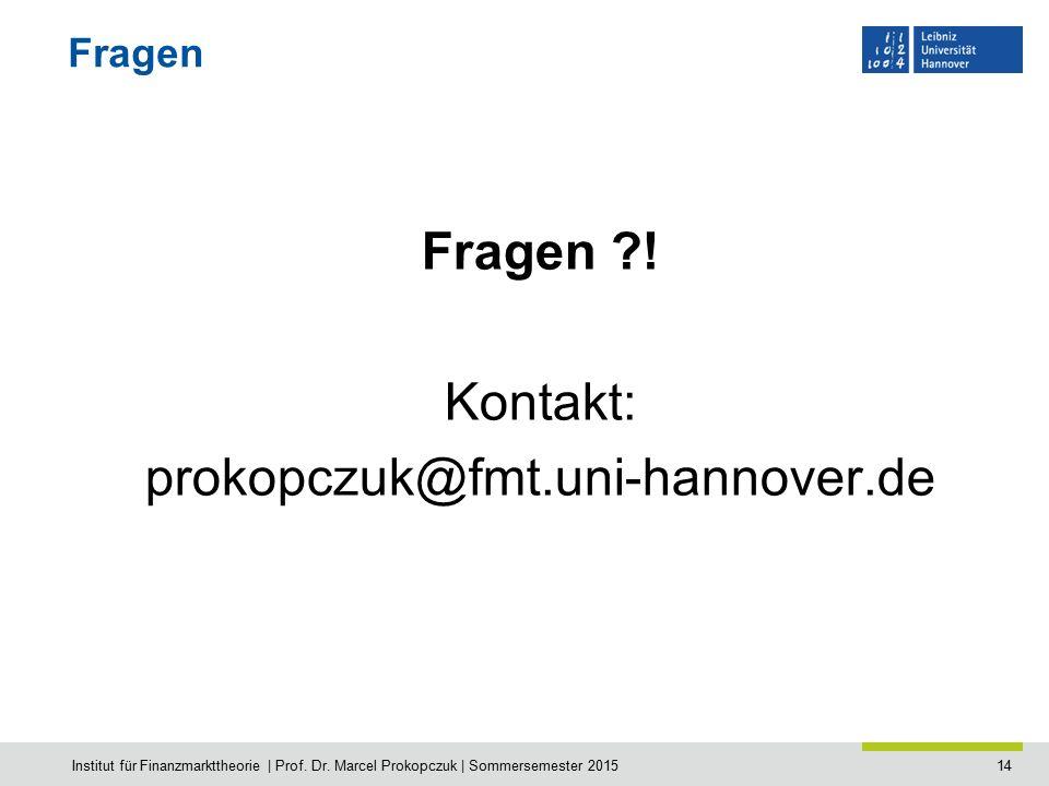 14 Fragen Fragen ?! Kontakt: prokopczuk@fmt.uni-hannover.de Institut für Finanzmarkttheorie | Prof. Dr. Marcel Prokopczuk | Sommersemester 2015
