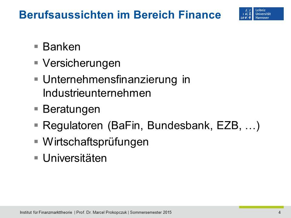 4 Berufsaussichten im Bereich Finance  Banken  Versicherungen  Unternehmensfinanzierung in Industrieunternehmen  Beratungen  Regulatoren (BaFin, Bundesbank, EZB, …)  Wirtschaftsprüfungen  Universitäten Institut für Finanzmarkttheorie | Prof.