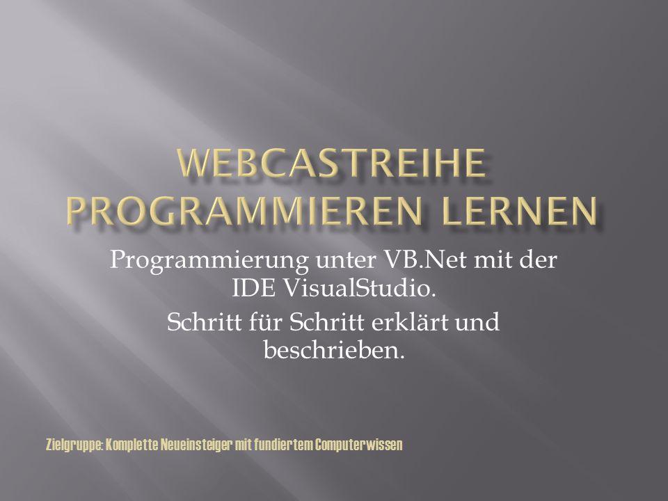 Programmierung unter VB.Net mit der IDE VisualStudio. Schritt für Schritt erklärt und beschrieben. Zielgruppe: Komplette Neueinsteiger mit fundiertem
