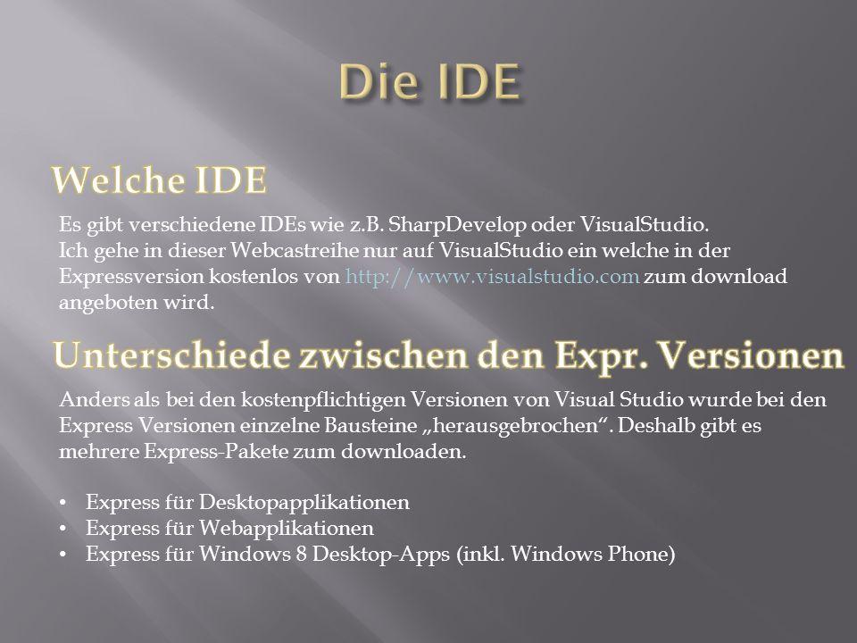 Es gibt verschiedene IDEs wie z.B. SharpDevelop oder VisualStudio. Ich gehe in dieser Webcastreihe nur auf VisualStudio ein welche in der Expressversi