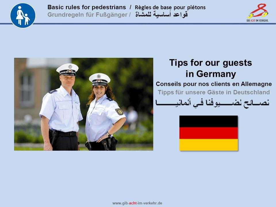 Basic rules for pedestrians / Règles de base pour piétons Grundregeln für Fußgänger / www.gib-acht-im-verkehr.de قواعد أساسية للمشاة Tips for our gues