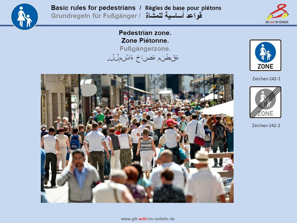 Basic rules for pedestrians / Règles de base pour piétons Grundregeln für Fußgänger / www.gib-acht-im-verkehr.de قواعد أساسية للمشاة Pedestrian zone.