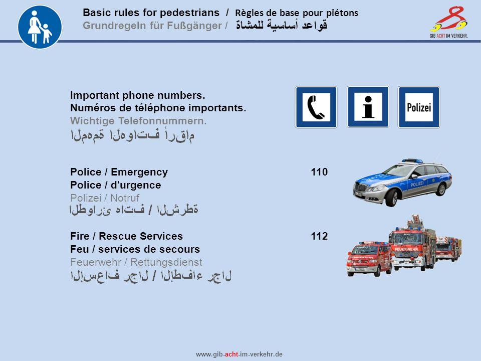 Basic rules for pedestrians / Règles de base pour piétons Grundregeln für Fußgänger / www.gib-acht-im-verkehr.de قواعد أساسية للمشاة Important phone n