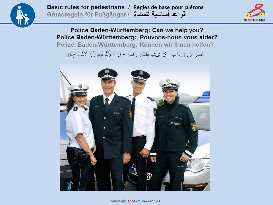 Basic rules for pedestrians / Règles de base pour piétons Grundregeln für Fußgänger / www.gib-acht-im-verkehr.de قواعد أساسية للمشاة Police Baden-Würt