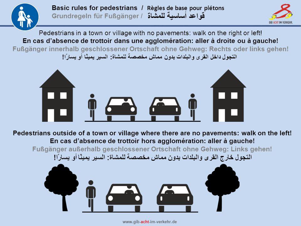 Basic rules for pedestrians / Règles de base pour piétons Grundregeln für Fußgänger / www.gib-acht-im-verkehr.de قواعد أساسية للمشاة Pedestrians in a
