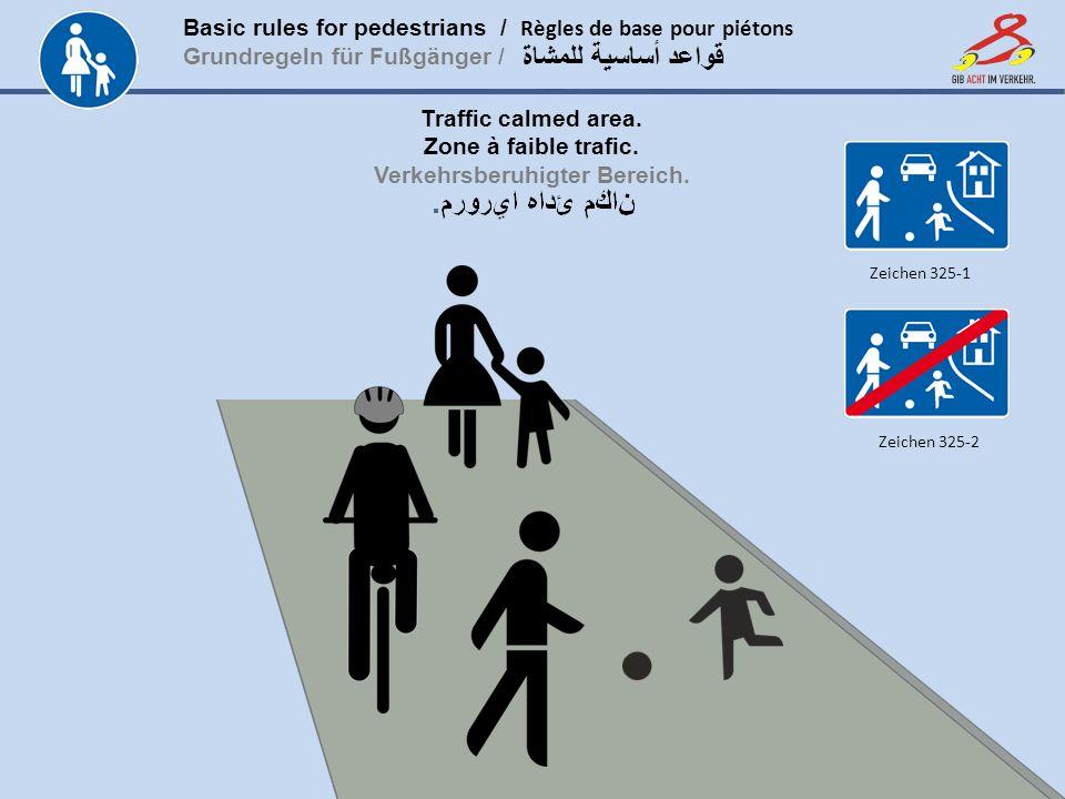 Basic rules for pedestrians / Règles de base pour piétons Grundregeln für Fußgänger / www.gib-acht-im-verkehr.de قواعد أساسية للمشاة Traffic calmed ar