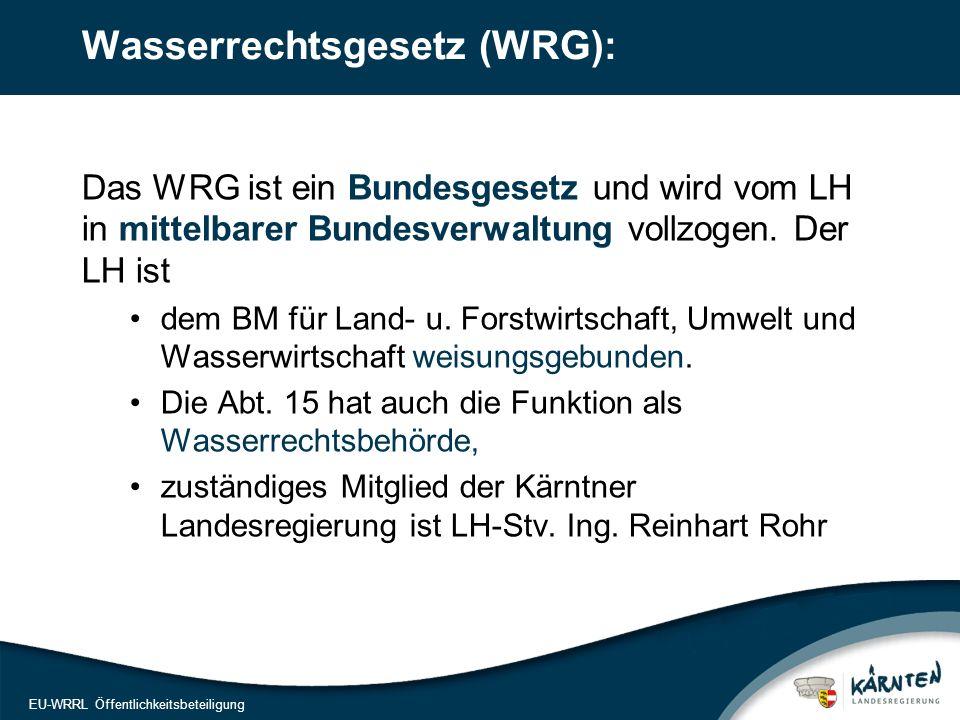 2 Wasserrechtsgesetz (WRG): Das WRG ist ein Bundesgesetz und wird vom LH in mittelbarer Bundesverwaltung vollzogen.