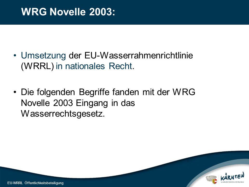 3 EU-WRRL Öffentlichkeitsbeteiligung WRG Novelle 2003: Umsetzung der EU-Wasserrahmenrichtlinie (WRRL) in nationales Recht. Die folgenden Begriffe fand