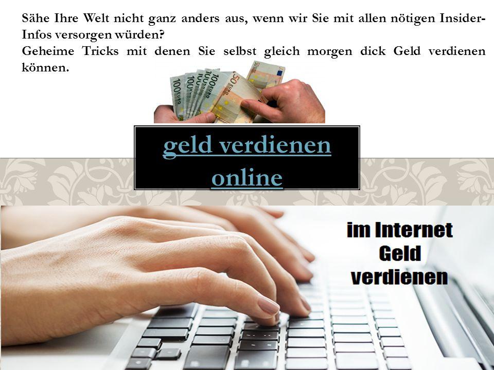geld verdienen im internet  Verdienst von 130€ bis 1150€ am Tag.