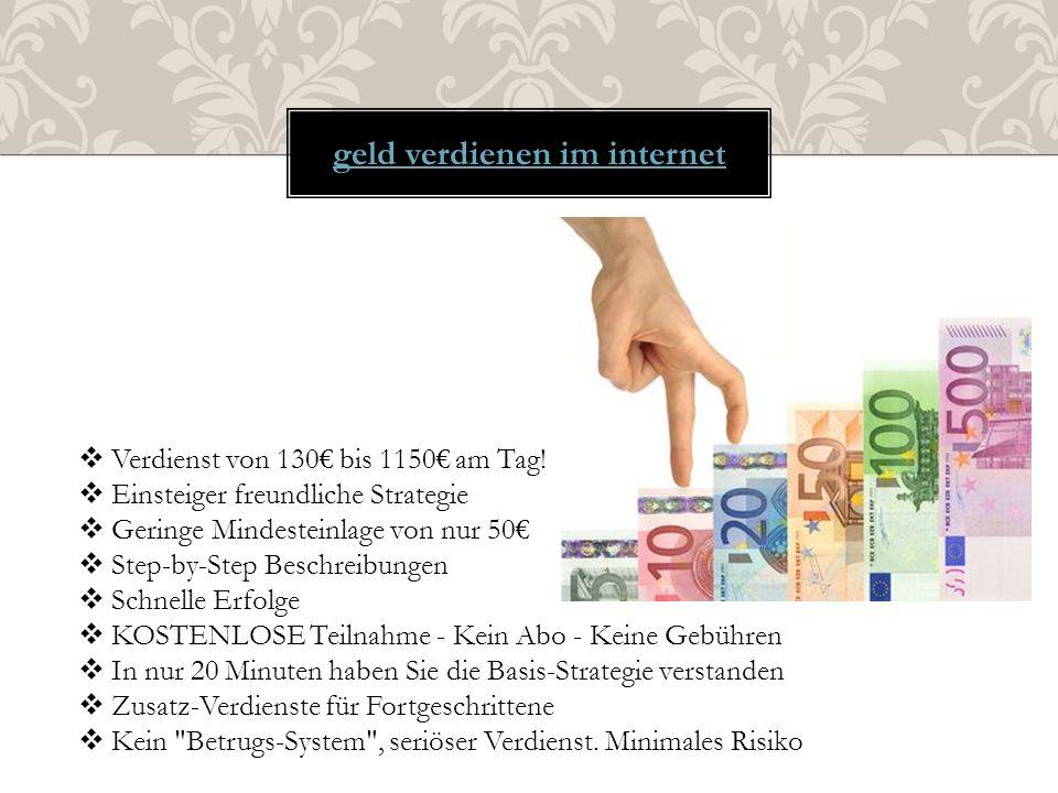 geld verdienen im internet  Verdienst von 130€ bis 1150€ am Tag!  Einsteiger freundliche Strategie  Geringe Mindesteinlage von nur 50€  Step-by-St
