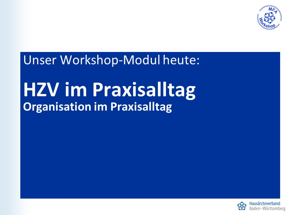 Unser Workshop-Modul heute: HZV im Praxisalltag Organisation im Praxisalltag