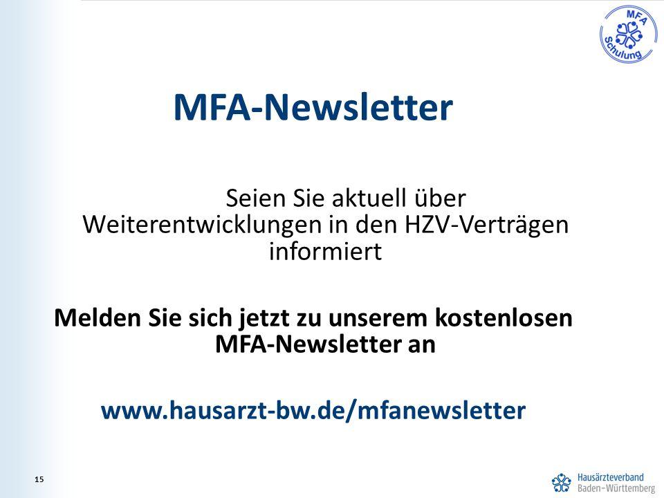 15 MFA-Newsletter Seien Sie aktuell über Weiterentwicklungen in den HZV-Verträgen informiert Melden Sie sich jetzt zu unserem kostenlosen MFA-Newsletter an www.hausarzt-bw.de/mfanewsletter 15