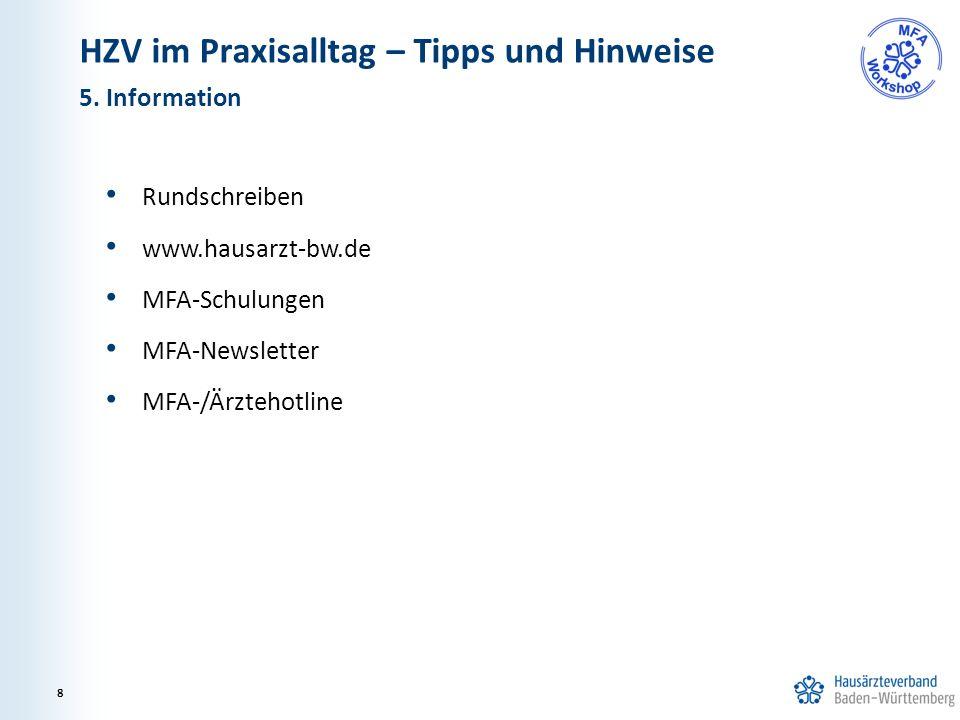 Rundschreiben www.hausarzt-bw.de MFA-Schulungen MFA-Newsletter MFA-/Ärztehotline 5. Information 8 HZV im Praxisalltag – Tipps und Hinweise