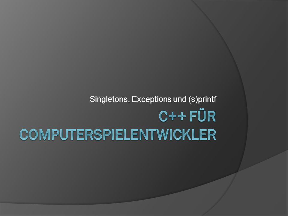 Singletons, Exceptions und (s)printf