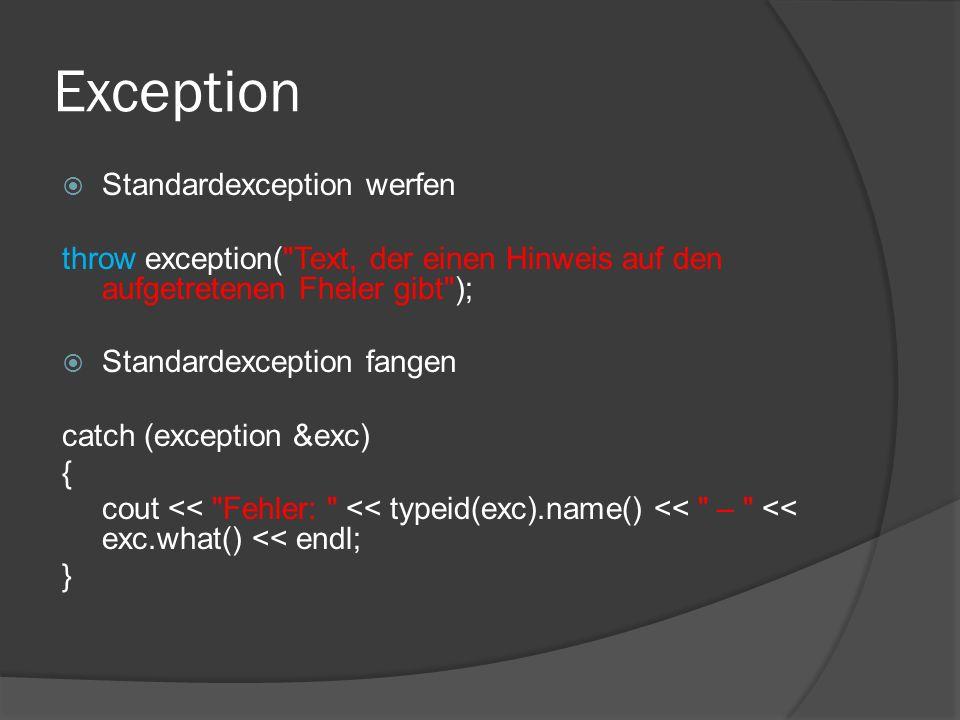 Exception  Standardexception werfen throw exception( Text, der einen Hinweis auf den aufgetretenen Fheler gibt );  Standardexception fangen catch (exception &exc) { cout << Fehler: << typeid(exc).name() << – << exc.what() << endl; }